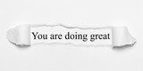 You are doing great on white torn paper