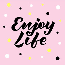 Enjoy Life Text For Logotype Flyer Banner Greeting Card Sticker