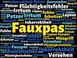 Das Wort - Fauxpas - abgebildet in einer Wortwolke mit zusammenhängenden Wörtern - 221929285