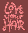 hand drawn vector lettering with phrase -love your hair