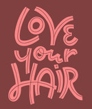 hand drawn vector lettering with phrase -love your hair - 222526213