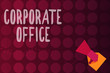 Word writing text Corporate Office. Business concept for home department that support primary departments indirectly.