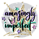 Hand drawn vector lettering. Amazingly imperfect phrase by hand on bright background with stars ans crowns. Handwritten modern calligraphy with hand drawn geirly elements ans golden glitter crown on - 223422829