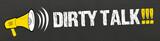 Dirty Talk!!! / Megafon auf Tafel