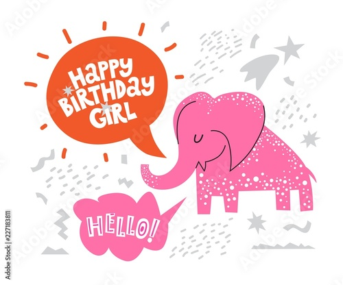 Illustration of a pink elephant in a cartoon style with the words in the speech cloud, Happy birthday, girl. For invitation, poster, postcard