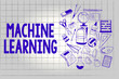 Handwriting text Machine Learning. Concept meaning give computers the ability to be taught with data.