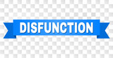 DISFUNCTION text on a ribbon. Designed with white title and blue tape. Vector banner with DISFUNCTION tag on a transparent background. - 232031011