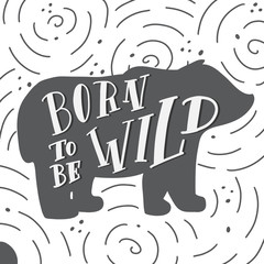 Hand drawn lable with bear silhouette with lettering quote Born To Be Wild