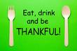 Leinwanddruck Bild - Eat Drink And Be Thankful