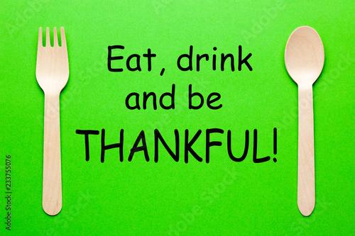Leinwanddruck Bild Eat Drink And Be Thankful