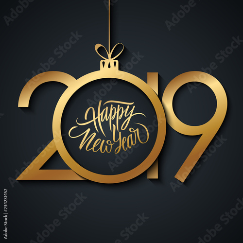 2019 New Year greeting card with handwritten holiday greetings Happy New Year and golden colored christmas ball. Vector illustration.