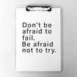 Life Inspirational And Motivational Quotes - Don't Be Afraid To Fail. Be Afraid Not To Try.