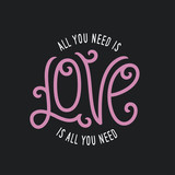 All you need is love lettering apparel t-shirt design. Vector vintage illustration.