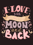 Vector image of the inscription I love you to the moon and back on the dark background. Color illustration for Valentine's Day, for lovers, prints, clothes, textiles, banner, card, flyer, holidays.