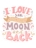 Vector image of the inscription I love you to the moon and back. Color illustration for Valentine's Day, for lovers, prints, clothes, textiles, banner, card, flyer, holidays.