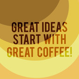 Writing note showing Great Ideas Start With Great Coffee. Business photo showcasing Have a hot drink to get inspired Layered Arc MultiTone Copy Space for Poster Presentations Web Design