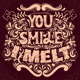 You smile I melt. Cute artwork. St. Valentine's quote typographical background  with creative hand drawn melting font. Template for card banner poster print for t-shirt.