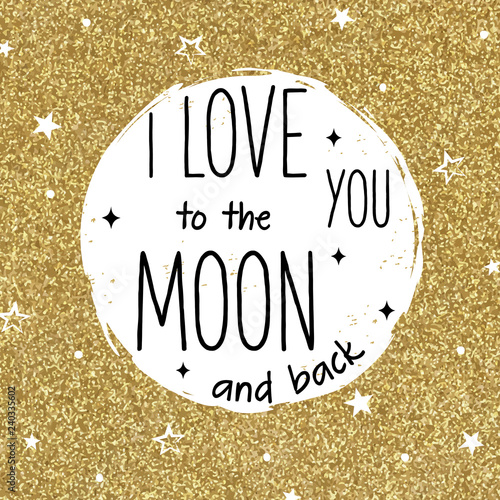 Vector hand drawn moon on gold glitter background. Valentine day card . I love you to the moon and back.