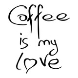 Coffee is my love lettering. Calligraphy Coffee is my love. Handwritten font coffee is my love.