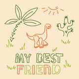 My best friend. Cute Dino. Baby print . Hand drawn for card, baby wear, label, flyer, banner. Vector.