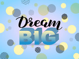 Dream big lettering for poster or clothes. Vector illustration - 243283863