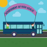 Conceptual hand writing showing Achievement Of High Goals. Business photo showcasing Accomplish the most difficult objectives Two Kids Inside School Bus Holding Out Banner with Stick - 244112683