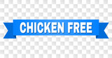 CHICKEN FREE text on a ribbon. Designed with white caption and blue stripe. Vector banner with CHICKEN FREE tag on a transparent background.