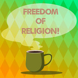 Handwriting text writing Freedom Of Religion. Concept meaning right to practise whatever religion one chooses Mug photo Cup of Hot Coffee with Blank Color Speech Bubble as Steam icon