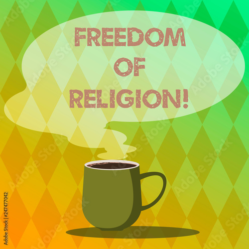 Handwriting text writing Freedom Of Religion. Concept meaning right to practise whatever religion one chooses Mug photo Cup of Hot Coffee with Blank Color Speech Bubble as Steam icon © Artur