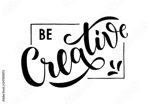 Be Creative - motivational and inspirational handwritten lettering quote. Modern brushpen calligraphy. Vector illustration EPS10 for t-shirt, banner, poster, web, flyer and print