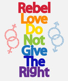 Inscription Rebel, love, do not give the right. LGBT concept, freedom and the struggle for homosexual rights