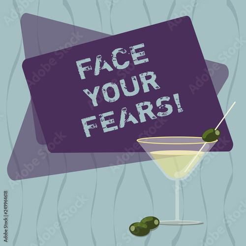 Conceptual hand writing showing Face Your Fears. Business photo text Have the courage to overcome anxiety be brave fearless Filled Cocktail Wine Glass with Olive on the Rim Text Space