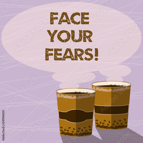 Handwriting text Face Your Fears. Concept meaning Have the courage to overcome anxiety be brave fearless Two To Go Cup with Beverage and Steam icon Blank Speech Bubble photo
