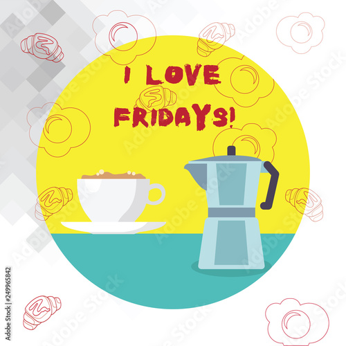 Leinwanddruck Bild Conceptual hand writing showing I Love Fridays. Business photo text Affection for the start of the weekend enjoy days off