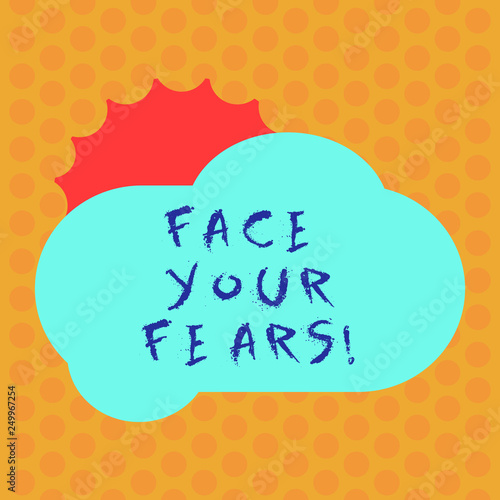 Writing note showing Face Your Fears. Business photo showcasing Have the courage to overcome anxiety be brave fearless Sun Hiding Behind Blank Fluffy Color Cloud for Poster Ads
