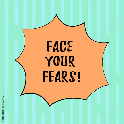 Word writing text Face Your Fears. Business concept for Have the courage to overcome anxiety be brave fearless Blank Color Explosion Blast Scream Speech Bubble photo for Promotion Ads
