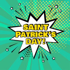 White comic bubble with Saint Patrick's Day word on green background. Comic sound effects in pop art style. Vector illustration