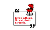 Love is in the air No wait that's barbecue Quote poster design