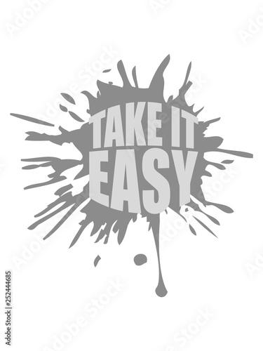 klecks tropfen farbe graffiti spritzer take it easy logo design text chill einfach gemütlich ruhig langsam nimm es sorgen machen ruhe bewahren genügsam faul aufregen