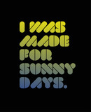 I Was Made For Sunny Days motivation quote