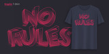 No rules. Graphic t-shirt design, typography, print with stylized text.